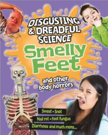 Disgusting and Dreadful Science: Smelly Feet and Other Body Horrors, Paperback / softback Book