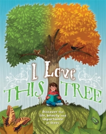 I love this tree : Discover the life, beauty and importance of trees, Paperback / softback Book