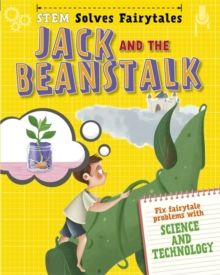 STEM Solves Fairytales: Jack and the Beanstalk : fix fairytale problems with science and technology, Hardback Book