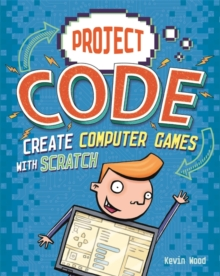 Project Code: Create Computer Games with Scratch, Paperback / softback Book