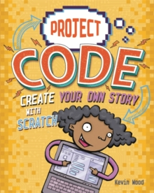 Project Code: Create Your Own Story with Scratch, Hardback Book