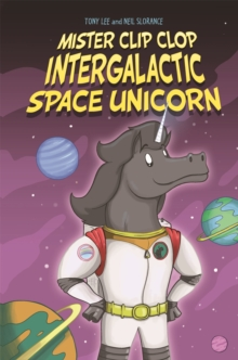 EDGE: Bandit Graphics: Mister Clip-Clop: Intergalactic Space Unicorn, Hardback Book