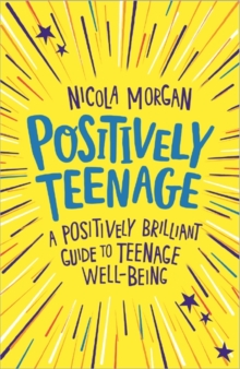 Positively Teenage : A positively brilliant guide to teenage well-being, Paperback Book