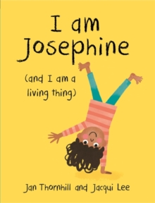 I am Josephine - and I am a Living Thing, Paperback / softback Book