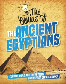 The Genius of: The Ancient Egyptians : Clever Ideas and Inventions from Past Civilisations, Paperback / softback Book