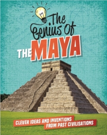 The Genius of: The Maya : Clever Ideas and Inventions from Past Civilisations, Hardback Book