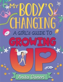 My Body's Changing : A Girl's Guide to Growing Up, Hardback Book
