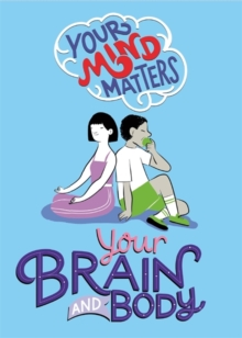 Your Mind Matters: Your Brain and Body, Paperback / softback Book