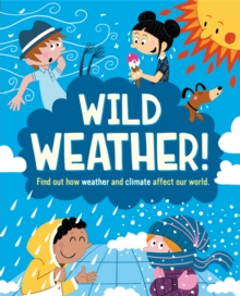 Wild Weather : Find out how weather and climate affect our world, Hardback Book