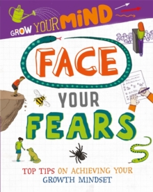 Grow Your Mind: Face Your Fears, Paperback / softback Book
