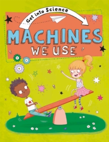 Get Into Science: Machines We Use, Hardback Book