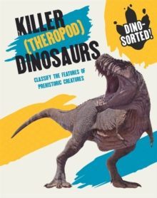 Dino-sorted!: Killer (Theropod) Dinosaurs, Hardback Book