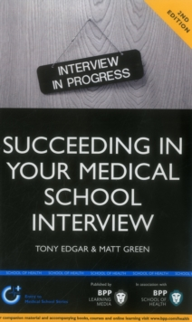 Succeeding in Your Medical School Interview: A Practical Guide to Ensuring You are Fully Prepared : Study Text, Paperback Book