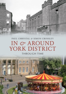 In & Around York District Through Time, Paperback / softback Book
