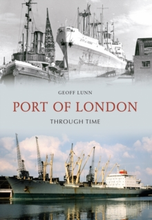 Port of London Through Time, Paperback / softback Book