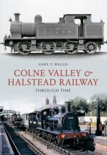 Colne Valley & Halstead Railway Through Time, Paperback Book