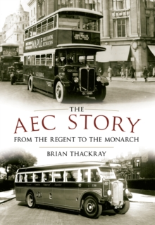 The AEC Story : From the Regent to the Monarch, Paperback / softback Book