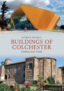 Buildings of Colchester Through Time, Paperback Book