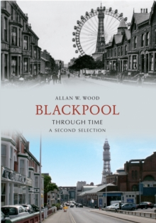 Blackpool Through Time A Second Selection, Paperback Book