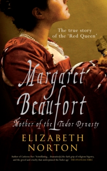 Margaret Beaufort : Mother of the Tudor Dynasty, Paperback / softback Book