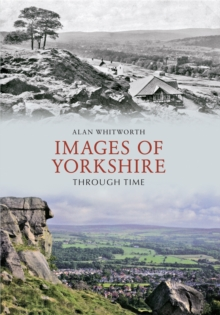 Images of Yorkshire Through Time, Paperback / softback Book