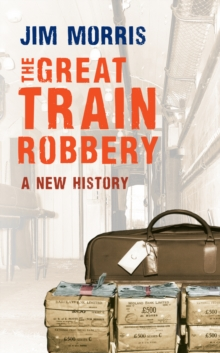 The Great Train Robbery : A New History, Paperback Book