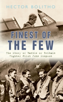 Finest of the Few : The Story of Battle of Britain Fighter Pilot John Simpson, Paperback Book