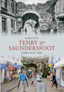 Tenby & Saundersfoot Through Time, Paperback Book