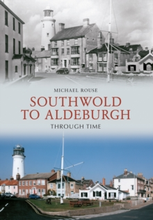 Southwold to Aldeburgh Through Time, Paperback / softback Book