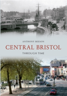 Central Bristol Through Time, Paperback / softback Book