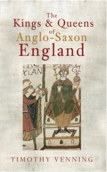 The Kings & Queens of Anglo-Saxon England, Paperback Book