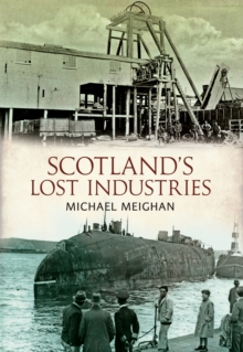 Scotland's Lost Industries, Paperback / softback Book