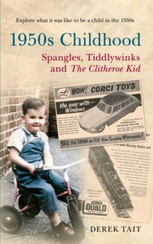 1950s Childhood Spangles, Tiddlywinks and The Clitheroe Kid : Spangles, Tiddlywinks and the Clitheroe Kid, Paperback / softback Book