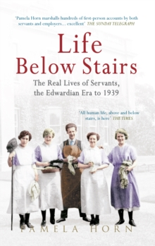 Life Below Stairs: The Real Lives of Servants, the Edwardian Era to 1939, Paperback Book