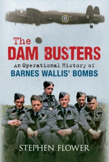 The Dam Busters : An Operational History of Barnes Wallis' Bombs, Hardback Book
