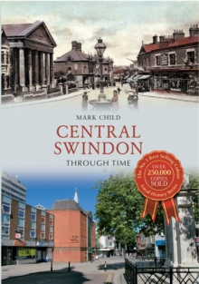 Central Swindon Through Time, Paperback / softback Book