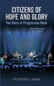 Citizens of Hope and Glory : The Story of Progressive Rock, Paperback / softback Book