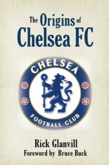 The Origins of Chelsea FC : The Chaps Who Made Chelsea, Paperback Book