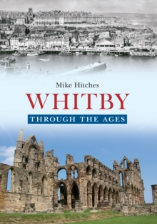 Whitby Through the Ages, Paperback / softback Book