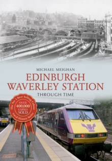 Edinburgh Waverley Station Through Time, Paperback Book