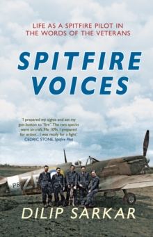 Spitfire Voices : Life as a Spitfire Pilot in the Words of the Veterans, EPUB eBook
