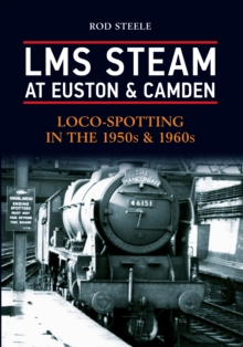 LMS Steam at Euston & Camden : Loco-Spotting in the 1950s & 1960s, Paperback / softback Book