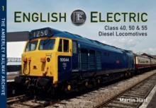 English Electric Class 40, 50 & 55 Diesel Locomotives : The Amberley Railway Archive Volume 1, Paperback / softback Book