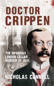 Doctor Crippen : The Infamous London Cellar Murder of 1910, Paperback / softback Book