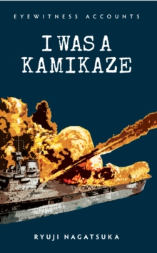 Eyewitness Accounts I Was a Kamikaze, Paperback Book