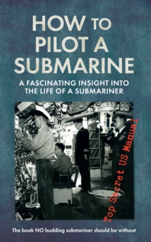 How to Pilot a Submarine : The Second World War Manual, Paperback / softback Book