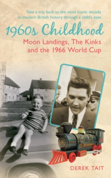 1960s Childhood : Moon Landings, The Kinks and the 1966 World Cup, Paperback Book