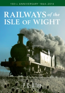 Railways of the Isle of Wight : 150th Anniversary 1864-2014, Paperback Book
