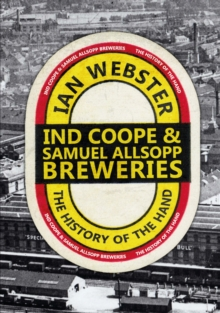 Ind Coope & Samuel Allsopp Breweries : The History of the Hand, Paperback Book