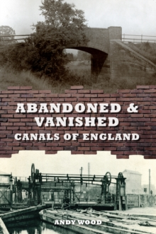 Abandoned & Vanished Canals of England, Paperback / softback Book